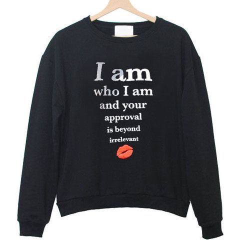 I am who i am and your approval Sweatshirt DV01