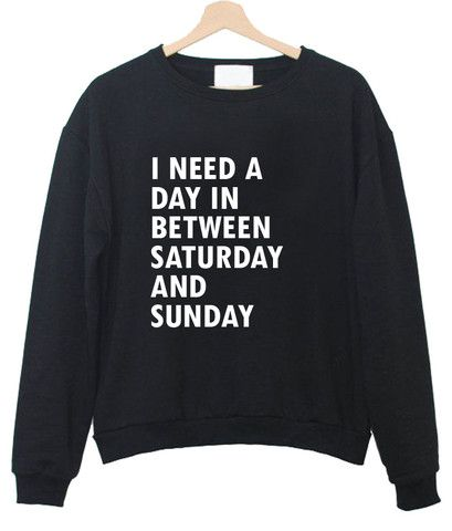 I need a day in between saturday Sweatshirt DV01