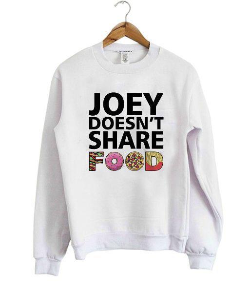 Joey Doesnt Share Food Sweatshirt DV01