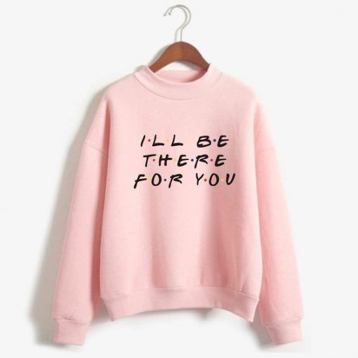 Be There For You Sweatshirt AZ3D