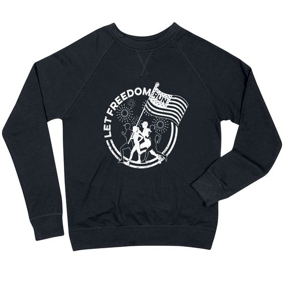 Let Freedom Run Sweatshirt FD3D