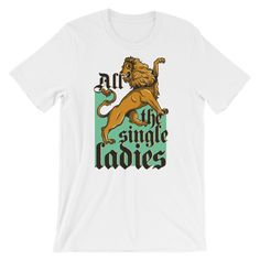 All The Single Ladies Tshirt LE30M0