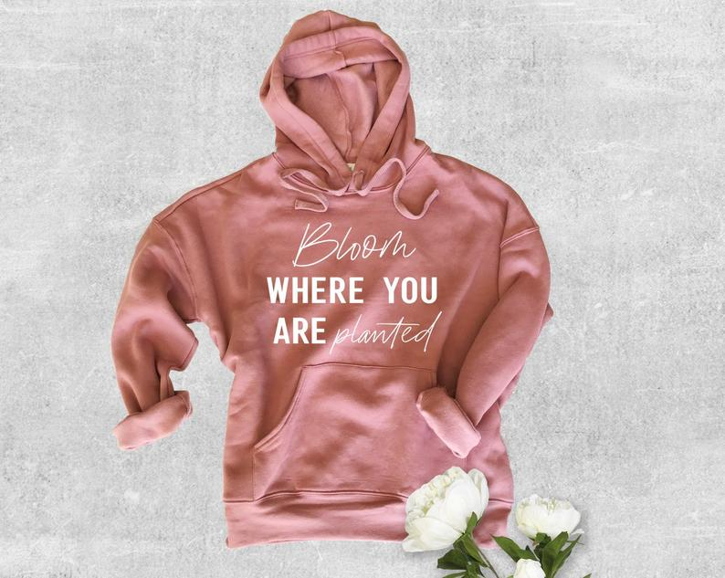 Bloom Where You Are Planted Hoodie YT13AG0
