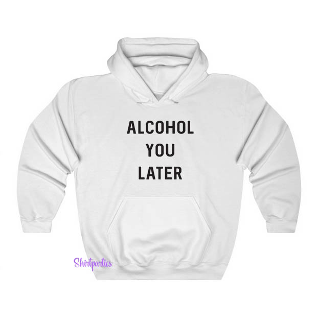 Alcohol You Later Hoodie ED23JN1
