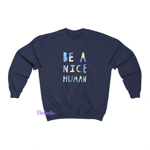 Be A Nice Human Sweatshirt ED23JN1